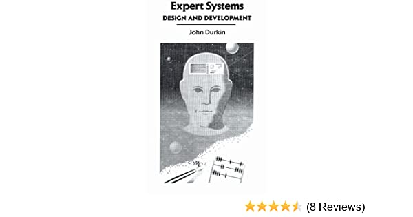 Expert Systems Design And Development By John Durkin 1994 03 23 John Durkin Amazon Com Books