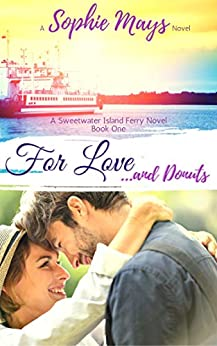 For Love...and Donuts: A Feel-Good Fixer-Upper Romance (Sweetwater Island Ferry Book 1) by [Mays, Sophie, Publishing, Love Light Faith]