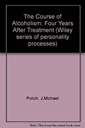 The Course of Alcoholism: Four Years After Treatment (Wiley series of personality processes)