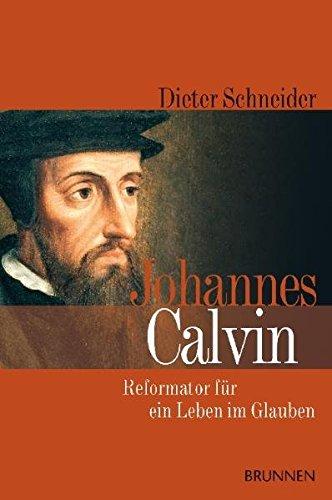 Johannes Calvin: Reformator für ein Leben im Glauben