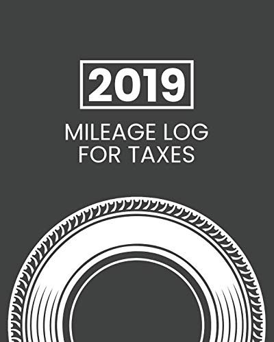 2019 Mileage Log For Taxes: Gas Mileage Log Book -