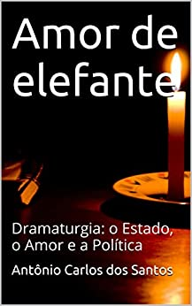 Amor de elefante: Dramaturgia: o estado, o amor e a política (ThM - Theater Moviment Livro 3) por [Santos, Antônio Carlos dos]