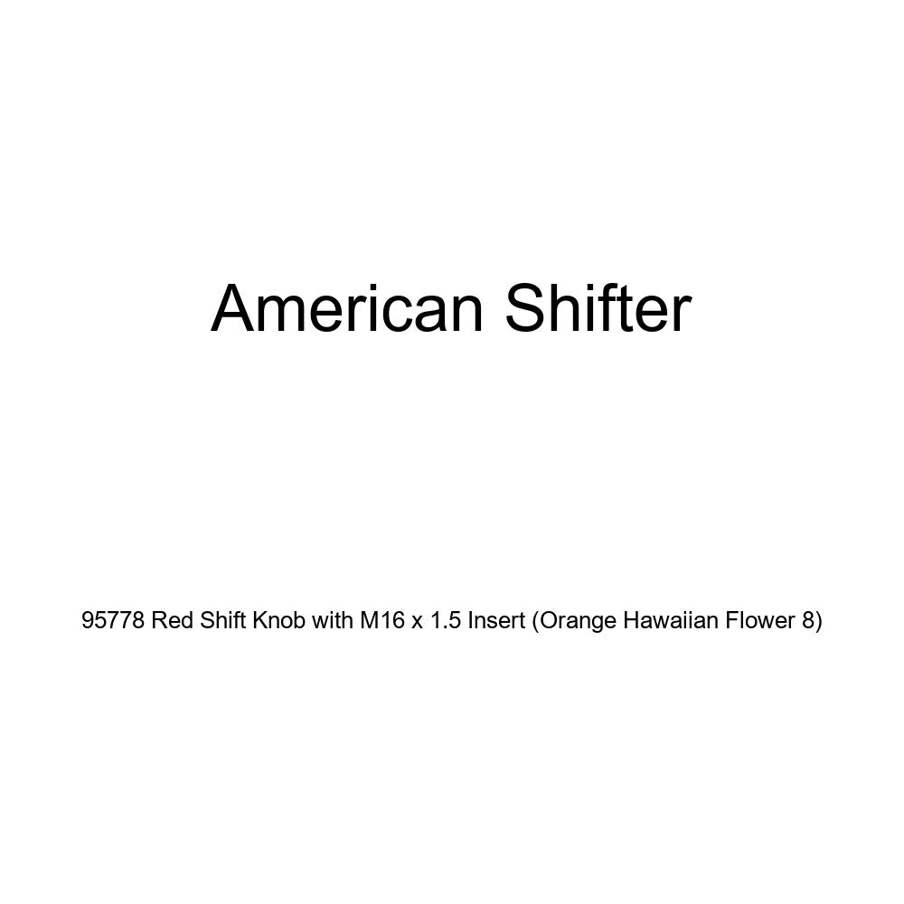 Orange Hawaiian Flower 8 American Shifter 95778 Red Shift Knob with M16 x 1.5 Insert