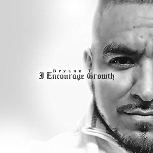 Bryann T - I Encourage Growth (2018)