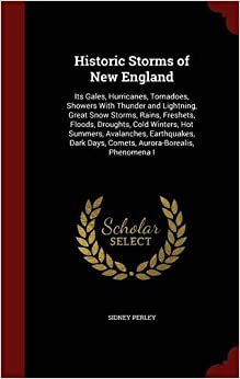 Book Historic Storms of New England: Its Gales, Hurricanes, Tornadoes, Showers With Thunder and Lightning, Great Snow Storms, Rains, Freshets, Floods, ... Days, Comets, Aurora-Borealis, Phenomena I