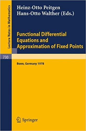 Book Functional Differential Equations and Approximation of Fixed Points: Proceedings, Bonn, July 1978 (Lecture Notes in Mathematics)
