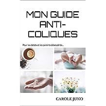Mon guide anti-coliques: Pour les bébés et les parents désespérés... (French Edition)