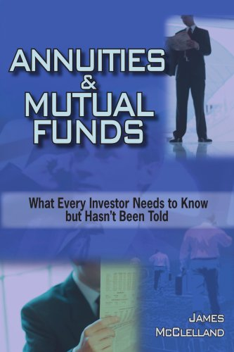 ANNUITIES & MUTUAL FUNDS: What Every Investor Needs to Know but Hasn''t Been Told