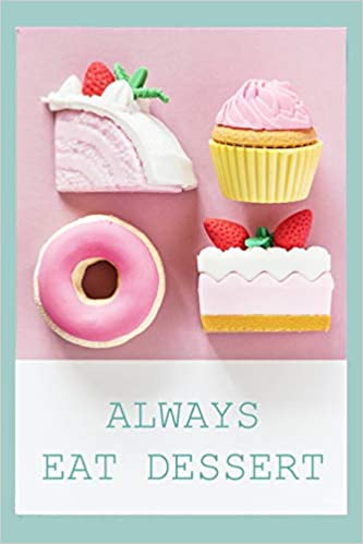 always eat dessert baking books baking gifts x lined blank