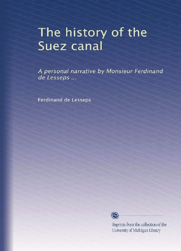 - The history of the Suez canal: A personal narrative by Monsieur Ferdinand de Lesseps ...