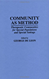 Community As Method: Therapeutic Communities for Special Populations and Special Settings