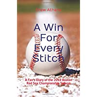 A Win for Every Stitch: A Fan's Diary of the 2018 Boston Red Sox Championship Season