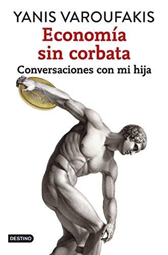 Descargar Libro Economía Sin Corbata. Conversaciones Con Mi Hija Yanis Varoufakis