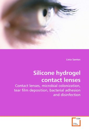 (Silicone hydrogel contact lenses: Contact lenses, microbial colonization, tear film deposition, bacterial adhesion and disinfection)