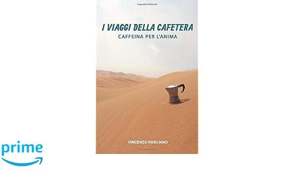 I Viaggi della Cafetera: Caffeina per lanima (Italian ...