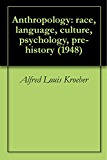 Anthropology: race, language, culture, psychology, pre-history (1948)