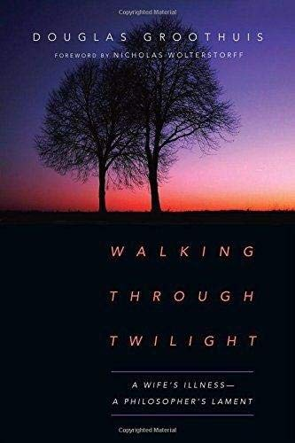 Image of Walking Through Twilight: A Wife's Illness--A Philosopher's Lament