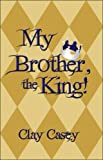 My Brother, the King!, Clay Casey, 1604747544