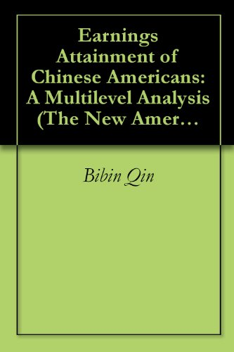 Download Earnings Attainment of Chinese Americans: A Multilevel Analysis (The New Americans: Recent Immigration and American Society) Pdf