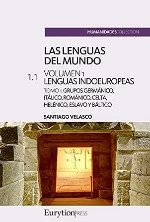 Las lenguas del mundo. Volumen 1: lenguas indoeuropeas: Tomo 1 ...