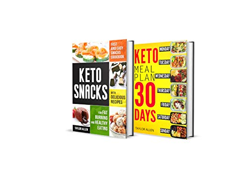 Keto Cookbook: Fast and Easy Snacks Cookbook with Delicious Recipes for Fat Burning and Healthy Eating+Smart (Ready-To-Go) Weight-Loss Meals for Saving Time and Budget by Taylor  Allen