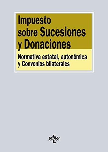 Descargar Libro Impuesto Sobre Sucesiones Y Donaciones. Normativa Estatal, Autonómica Y Convenios Bilaterales Editorial Tecnos