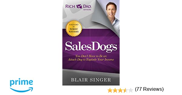 Sales Dogs: You Don't Have To Be An Attack Dog To Explode Your ...