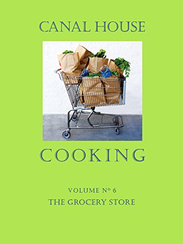Canal House Cooking Volume N° 6: The Grocery Store by Christopher Hirsheimer, Melissa Hamilton