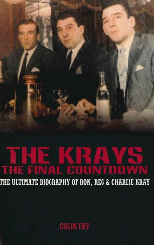 The Krays: The Final Countdown: The Ultimate Biography of Ron, Reg & Charlie Kray