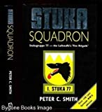 Stuka Squadron : Stukagruppe Seventy-Seven - The Luftwaffe's Fire Brigade, Smith, Peter C., 1852602864