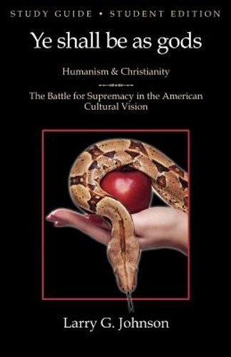 Ye shall be as gods: Humanism and Christianity - The Battle for Supremacy in the American Cultural Vision, Study Guide (Student Edition) pdf epub