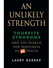An Unlikely Strength: Tourette Syndrome and the Search for Happiness in 60 Voices