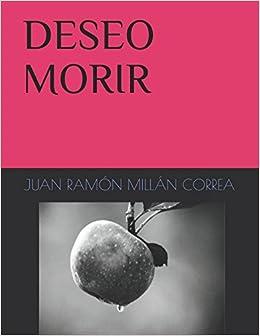 DESEO MORIR (Spanish Edition): JUAN RAMÓN MILLÁN CORREA: 9781973461647: Amazon.com: Books