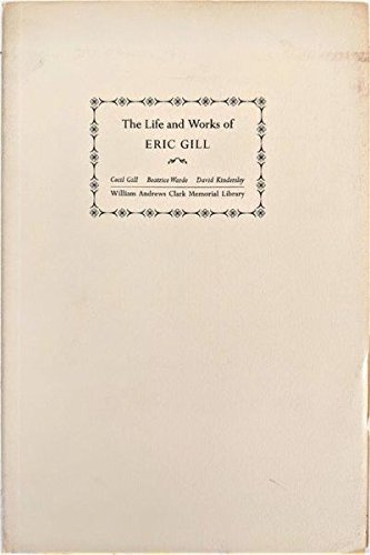 The Life and Works of Eric Gill, Papers read at a Clark Library Symposium, 22 April 1967 by Cecil Gill, Beatrice Warde & David Kindersley, Introduction by Albert Sperisen.