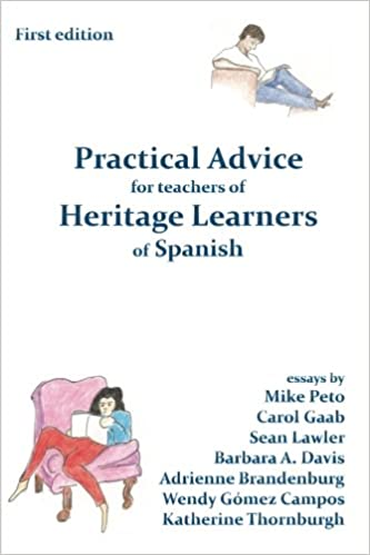 Practical Advice For Teachers Of Heritage Learners Of Spanish  Practical Advice For Teachers Of Heritage Learners Of Spanish Essays By  Classroom Teachers Mike Peto Adrienne Brandenburg Barbara Davis Carol  Gaab