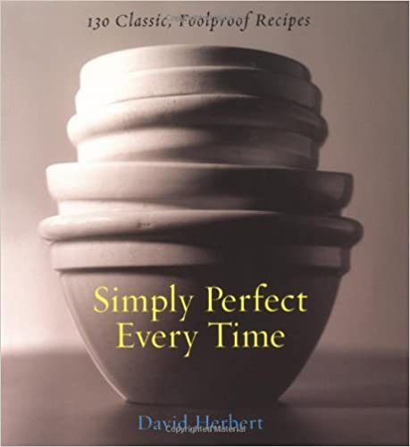 Book Simply Perfect Every Time: 130 Foolproof Recipes by David Herbest (2004-11-03)
