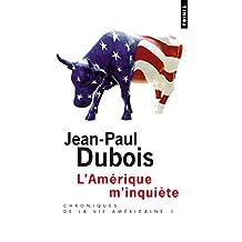 Amérique m'inquiète (L'): Chroniques de la vie américaine I