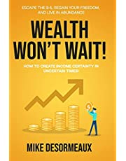 WEALTH WON'T WAIT: ESCAPE THE 9-5, REGAIN YOUR FREEDOM, AND LIVE IN ABUNDANCE