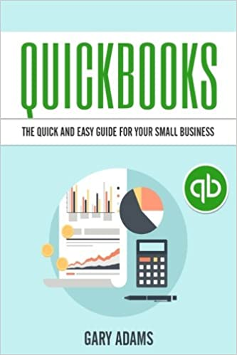The Quick And Easy Quickbooks Guide For Your Small Business Quickbooks Accounting and Bookkeeping