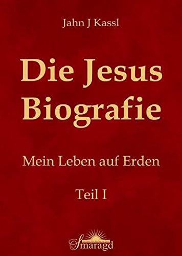 Die Jesus Biografie: Mein Leben auf Erden. Teil I