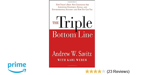 The triple bottom line how todays best run companies are achieving the triple bottom line how todays best run companies are achieving economic social and environmental success and how you can too andrew savitz fandeluxe Choice Image