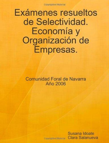 Examenes Resueltos De Selectividad. Economia Y Organizacion De Empresas. Ano 2006 por Susana Idoate,Clara Salanueva