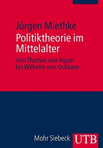 Politiktheorie im Mittelalter: Von Thomas von Aquin bis Wilhelm Ockham (Uni-Taschenbücher M) (UTB M / Uni-Taschenbücher)