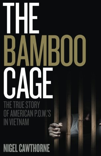 (The Bamboo Cage: The True Story of US POWs Left Behind in Southeast Asia After the Vietnam War)