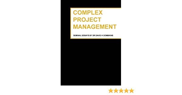 General English Essays Complex Project Management Seminal Essays By Dr David H Dombkins Dr David  H Dombkins  Amazoncom Books Essay Paper Help also Example Of Essay Proposal Complex Project Management Seminal Essays By Dr David H Dombkins  Essay Paper Writing Service