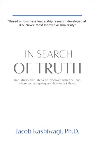 In Search of Truth: Five Stress-Free Steps to Discover Who You Are, Where You