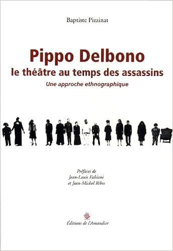 Lire Pippo Delbono, le théâtre au temps des assassins : Une approche ethnographique pdf epub