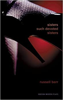 Sisters, Such Devoted Sisters (Oberon Modern Plays) by Russell Barr (2005-04-26)
