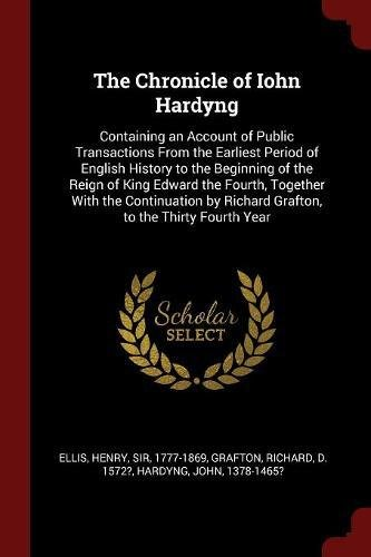 Download The Chronicle of Iohn Hardyng: Containing an Account of Public Transactions From the Earliest Period of English History to the Beginning of the Reign ... by Richard Grafton, to the Thirty Fourth Year pdf epub