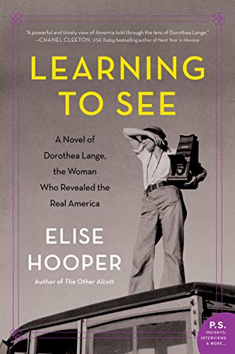 Learning to See: A Novel of Dorothea Lange, the Woman Who Revealed the Real America by [Hooper, Elise]